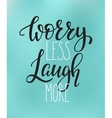 Worry less Laugh more quote typography vector image vector image