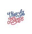 vive la france hand lettering phrase translated vector image