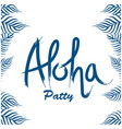 aloha party leaves white background image vector image vector image