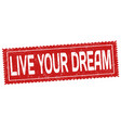 live your dream grunge rubber stamp vector image vector image