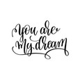 you are my dream black and white hand written vector image vector image