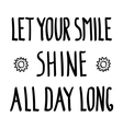 smile shine Inspirational inscription doodle vector image vector image