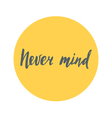 Never mind brush lettering handdrawn vector image vector image