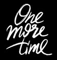one more time hand lettering vector image