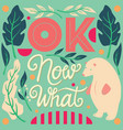 ok now what hand lettering typography poster vector image