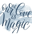 our love is magic hand written lettering on vector image