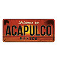 welcome to acapulco vintage rusty metal sign vector image vector image