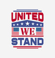 united we stand - 4th typographic quotes design vector image vector image