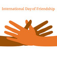 international day of friendship 30 july hands of vector image