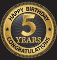 5 years happy birthday congratulations gold label vector image vector image