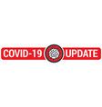 covid-19 update sign with virus vector image vector image