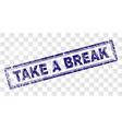 grunge take a break rectangle stamp vector image vector image