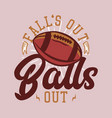 t shirt design falls out balls out with rugby vector image vector image