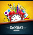 back to school design with alarm clock colorful vector image vector image