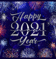 happy new year 2021 glittering fireworks vector image vector image