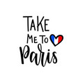 take me to paris romantic lettering vector image vector image