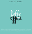 Hello office inscription Hand drawn calligraphy vector image