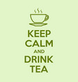 keep calm and drink tea motivational quote poster vector image vector image