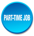 Part-time job blue round flat isolated push button vector image