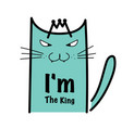 i am the king typography with crazy cat vector image
