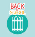 back to school label with colors crayons vector image vector image