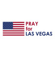 Pray for las vegas terrorist act massacre vector image