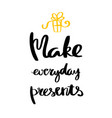 make everyday presents lettering for poster vector image