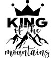 king mountains inspirational quote isolated vector image