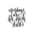 mondays are for fresh starts - hand lettering vector image vector image