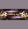 soccer or football banner with 3d ball on golden vector image