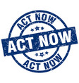 act now blue round grunge stamp vector image vector image