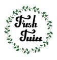 fresh juice hand written lettering vector image