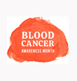 blood cancer awareness month vector image vector image