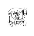 moments are forever - hand lettering inscription vector image vector image