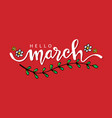hello march hand drawn lettering vector image vector image