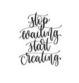 stop waiting start creating - hand lettering vector image vector image