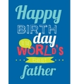 Happy Birthday to best father vector image vector image