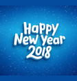 happy new year 2018 typography for greeting card vector image