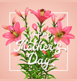 mothers day postcard with blooming flowers vector image