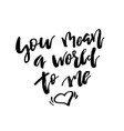 you mean a world to me - happy valentines day vector image vector image