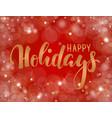 handdrawn lettering happy holiday design vector image vector image