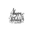 happy holidays - hand lettering celebration quote vector image vector image