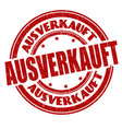sold out on german language ausverkauft sign or vector image vector image