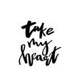 take my heart - happy valentines day card with vector image vector image