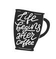 life begins after coffee lettering vector image