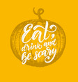eat drink and be scary hand lettering vector image vector image