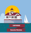 lighthouse roanoke marshes lighthouse lighthouse vector image vector image
