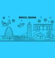 mexico tijuana winter holidays skyline merry vector image vector image