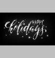 silver text on black background happy holidays vector image
