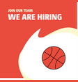 join our team busienss company basket ball we are vector image vector image